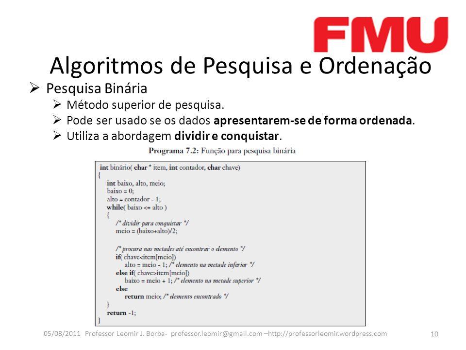 Algoritmos de Pesquisa e Ordenação Pesquisa Binária Método superior de pesquisa. Pode ser usado se os dados apresentarem-se de forma ordenada. Utiliza
