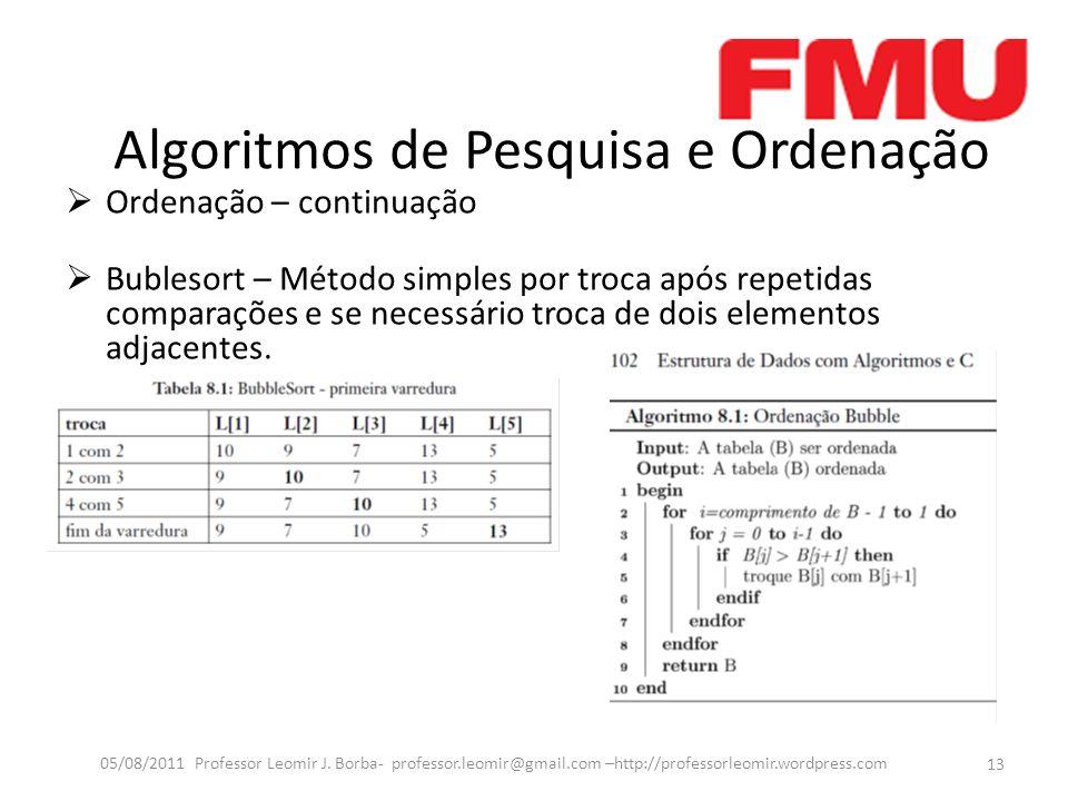 Algoritmos de Pesquisa e Ordenação Ordenação – continuação Bublesort – Método simples por troca após repetidas comparações e se necessário troca de dois elementos adjacentes.