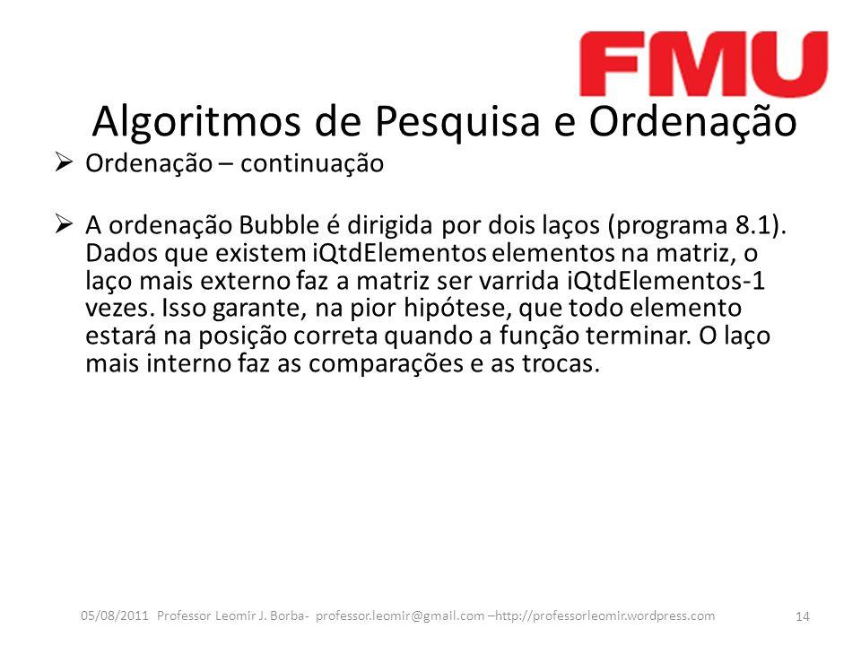 Algoritmos de Pesquisa e Ordenação Ordenação – continuação A ordenação Bubble é dirigida por dois laços (programa 8.1). Dados que existem iQtdElemento