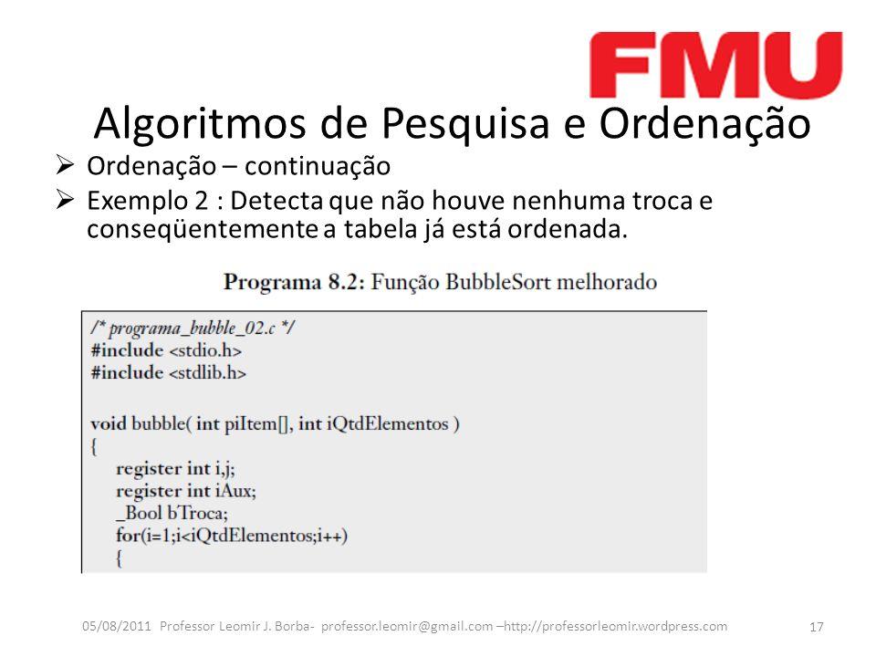 Algoritmos de Pesquisa e Ordenação Ordenação – continuação Exemplo 2 : Detecta que não houve nenhuma troca e conseqüentemente a tabela já está ordenad