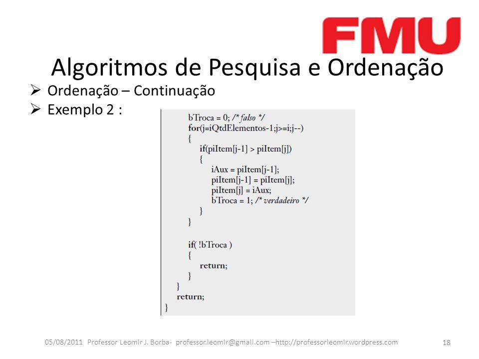 Algoritmos de Pesquisa e Ordenação Ordenação – Continuação Exemplo 2 : 18 05/08/2011 Professor Leomir J.