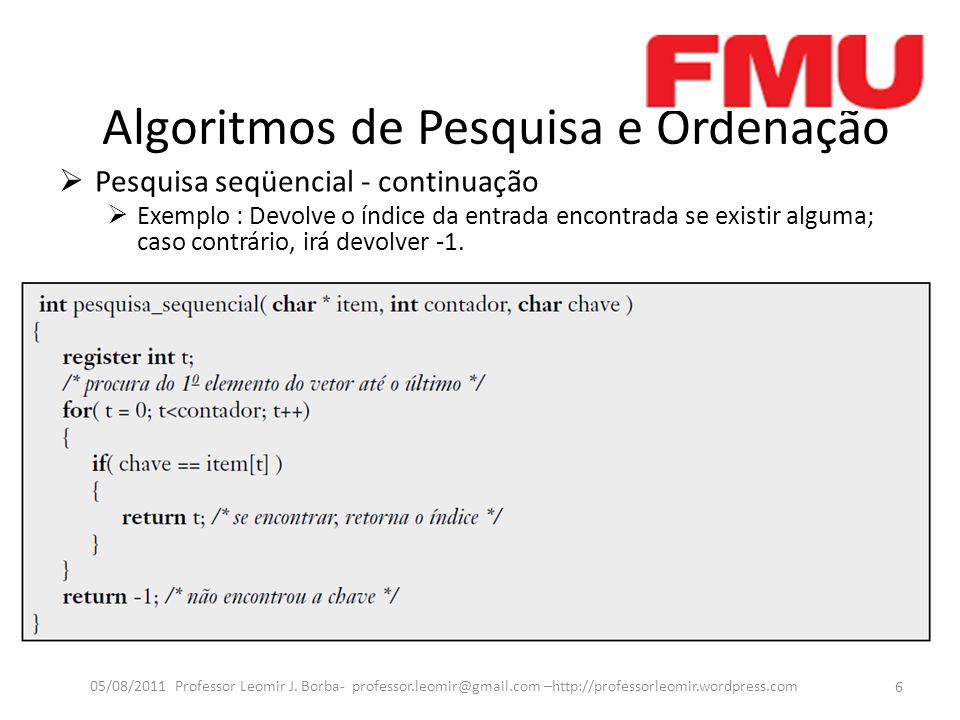 Algoritmos de Pesquisa e Ordenação Pesquisa seqüencial - continuação Exemplo : Devolve o índice da entrada encontrada se existir alguma; caso contrário, irá devolver -1.