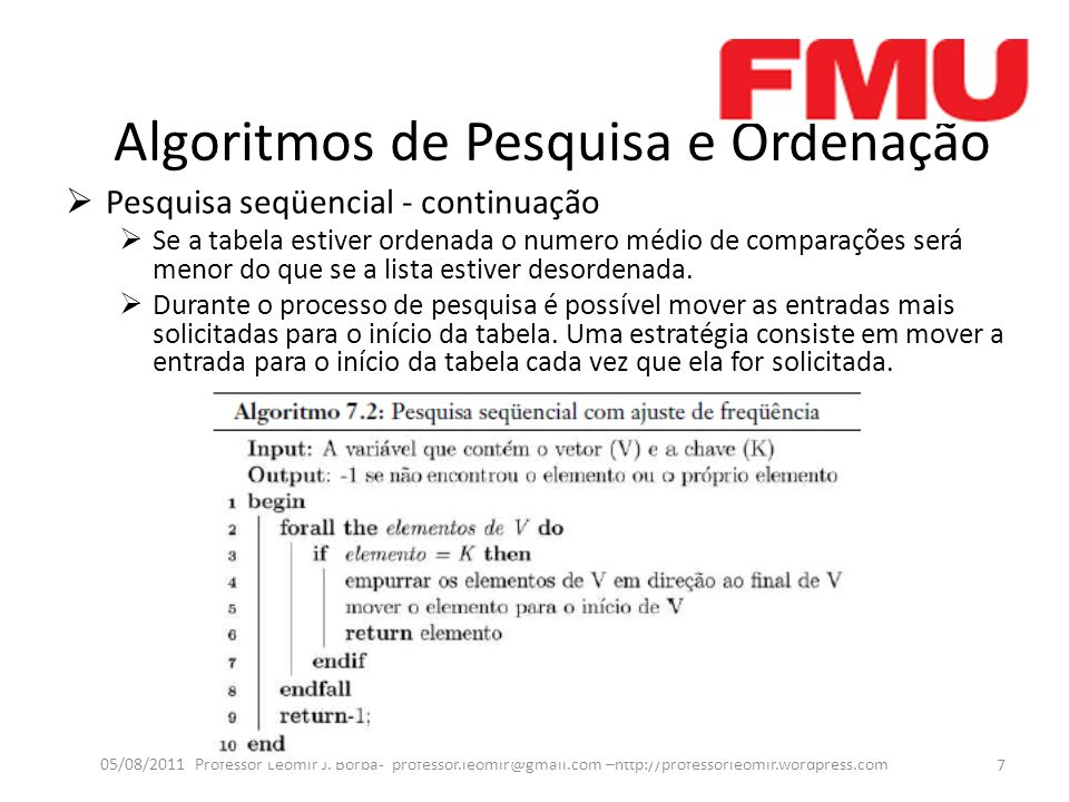 Algoritmos de Pesquisa e Ordenação Pesquisa seqüencial - continuação Se a tabela estiver ordenada o numero médio de comparações será menor do que se a