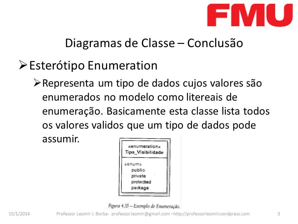 15/1/2014 Professor Leomir J. Borba- professor.leomir@gmail.com –http://professorleomir.wordpress.com3 Diagramas de Classe – Conclusão Esterótipo Enum