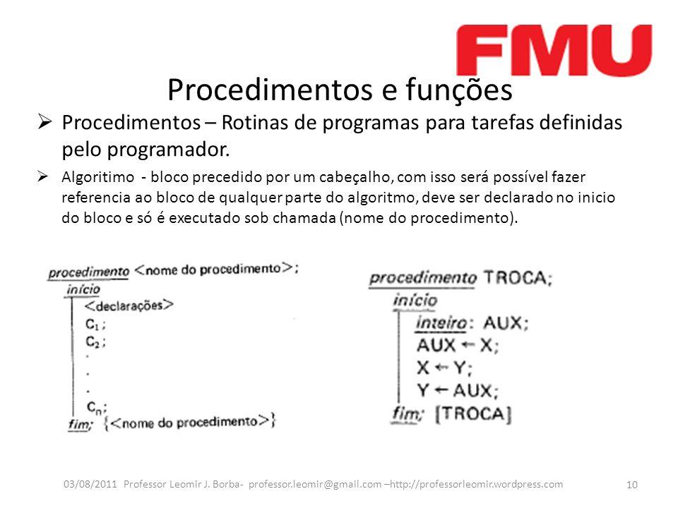 Procedimentos e funções Procedimentos – Rotinas de programas para tarefas definidas pelo programador. Algoritimo - bloco precedido por um cabeçalho, c