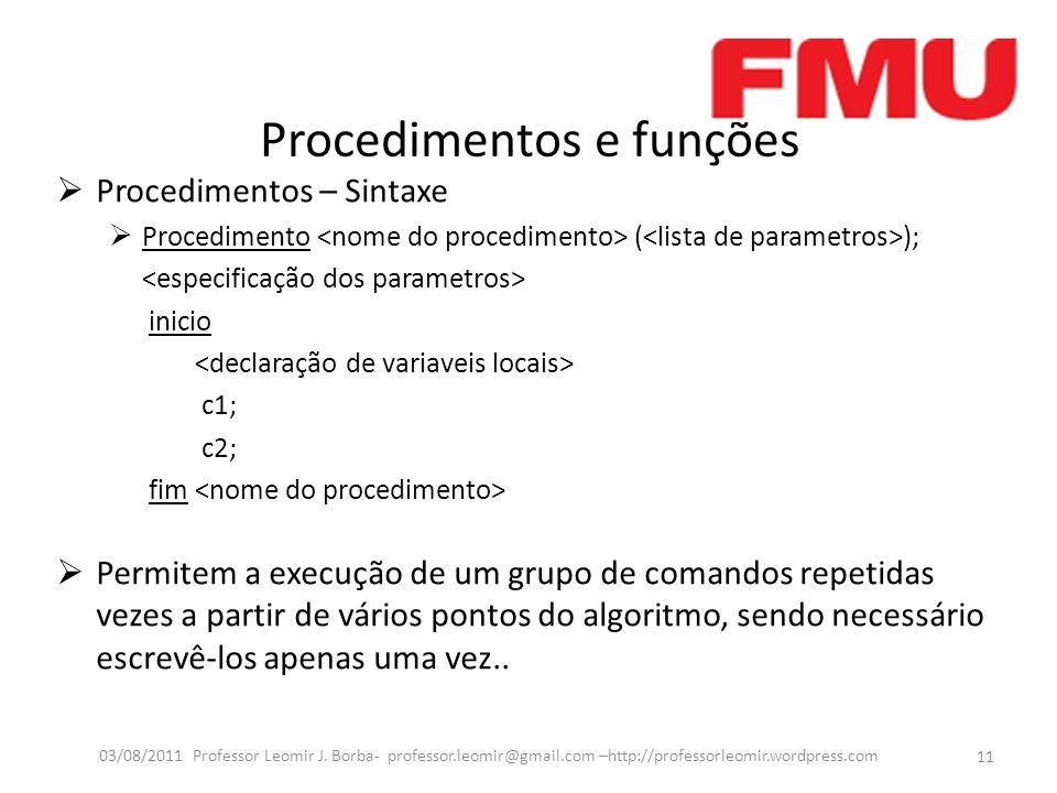 Procedimentos e funções Procedimentos – Sintaxe Procedimento ( ); inicio c1; c2; fim Permitem a execução de um grupo de comandos repetidas vezes a par