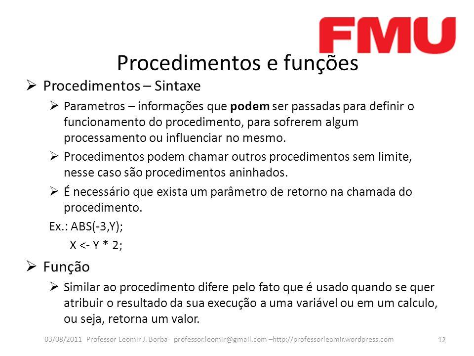 Procedimentos e funções Procedimentos – Sintaxe Parametros – informações que podem ser passadas para definir o funcionamento do procedimento, para sof
