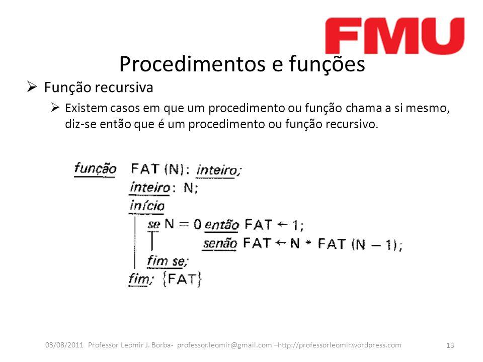 Procedimentos e funções Função recursiva Existem casos em que um procedimento ou função chama a si mesmo, diz-se então que é um procedimento ou função recursivo.