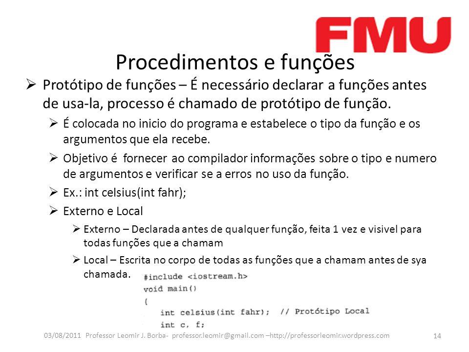 Procedimentos e funções Protótipo de funções – É necessário declarar a funções antes de usa-la, processo é chamado de protótipo de função. É colocada