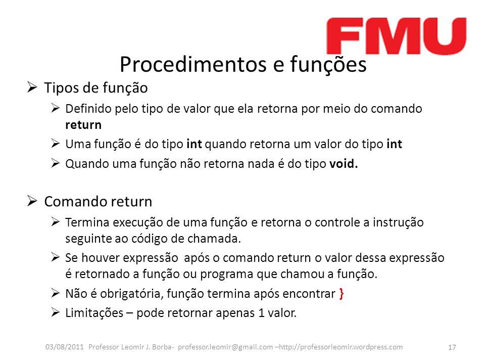 Procedimentos e funções Tipos de função Definido pelo tipo de valor que ela retorna por meio do comando return Uma função é do tipo int quando retorna