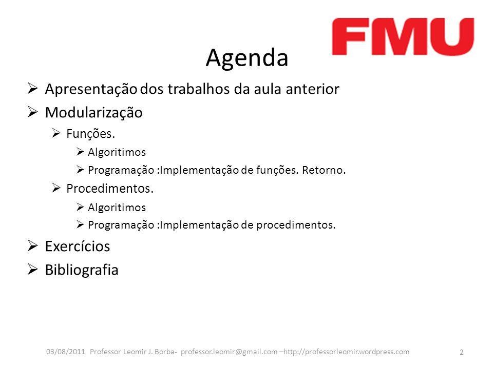 Agenda Apresentação dos trabalhos da aula anterior Modularização Funções.