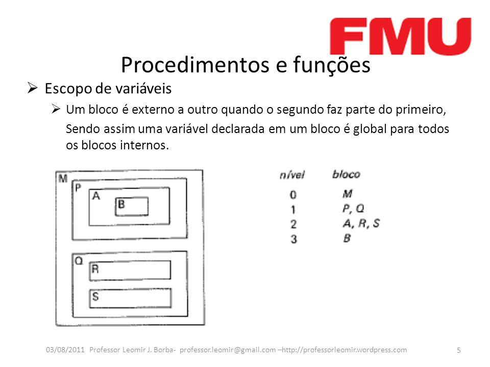 Procedimentos e funções Escopo de variaveis Um bloco é externo a outro quando o segundo faz parte do primeiro, Sendo assim uma variável declarada em um bloco é global para todos os blocos internos.