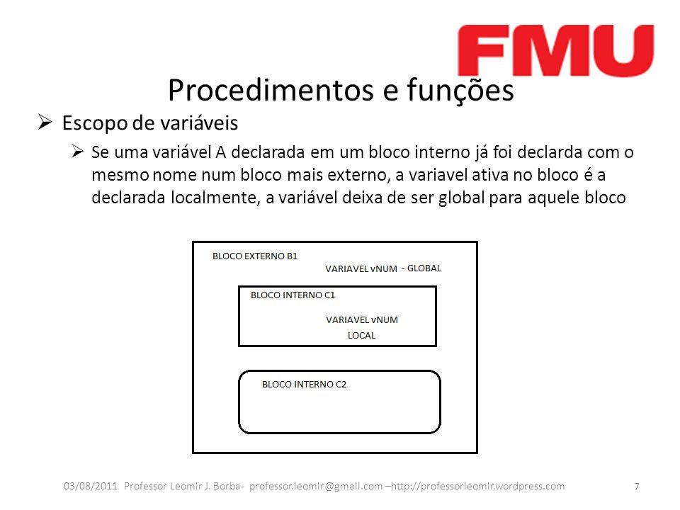 Procedimentos e funções Escopo de variáveis Exemplo de variáveis locais, globais e escopo de variáveis I e J são globais e X é uma variável local 8 03/08/2011 Professor Leomir J.