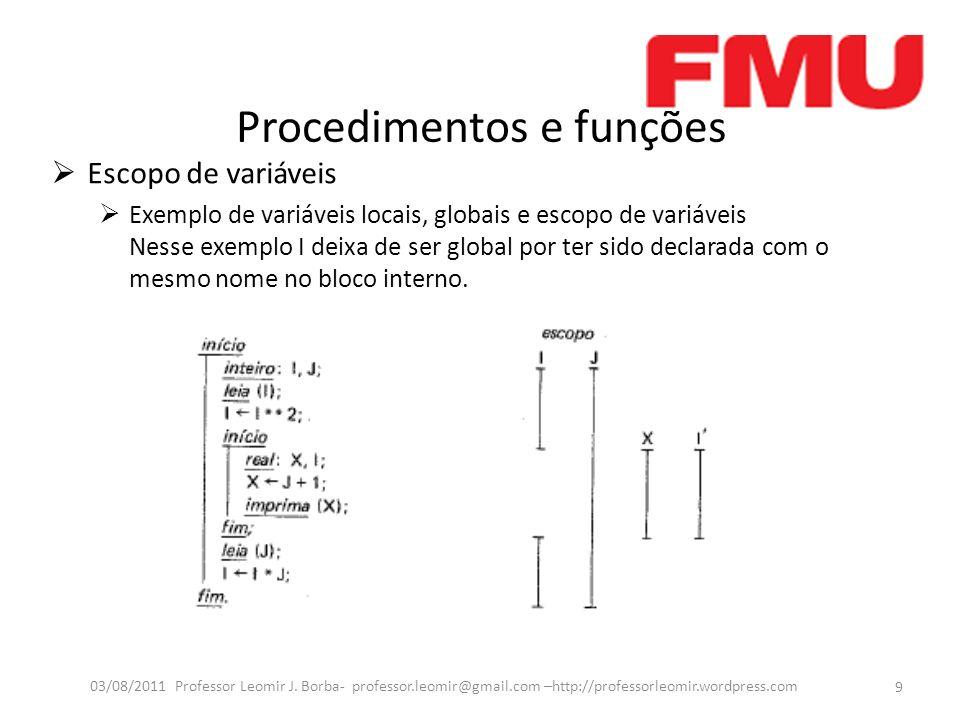 Procedimentos e funções Escopo de variáveis Exemplo de variáveis locais, globais e escopo de variáveis Nesse exemplo I deixa de ser global por ter sido declarada com o mesmo nome no bloco interno.
