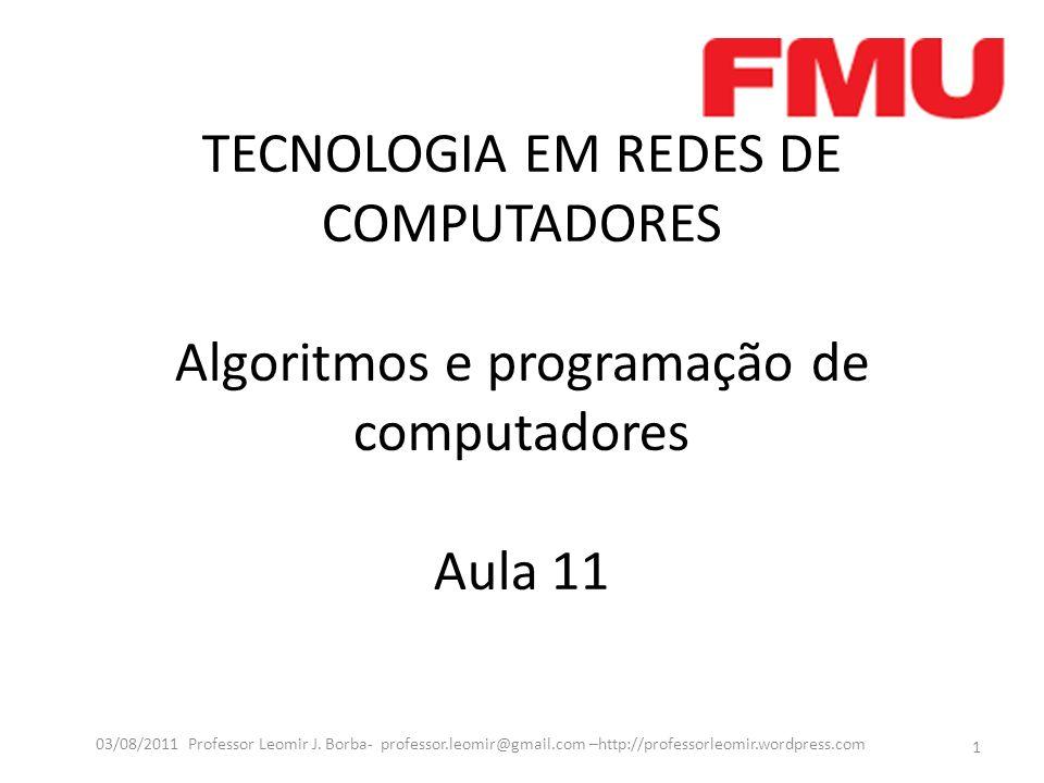 TECNOLOGIA EM REDES DE COMPUTADORES Algoritmos e programação de computadores Aula 11 1 03/08/2011 Professor Leomir J.