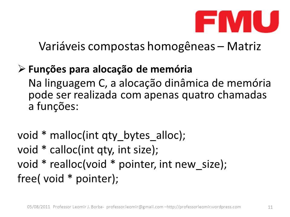 Variáveis compostas homogêneas – Matriz Funções para alocação de memória Na linguagem C, a alocação dinâmica de memória pode ser realizada com apenas