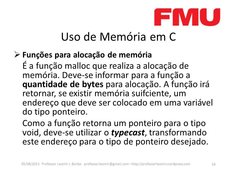 Uso de Memória em C Funções para alocação de memória É a função malloc que realiza a alocação de memória.