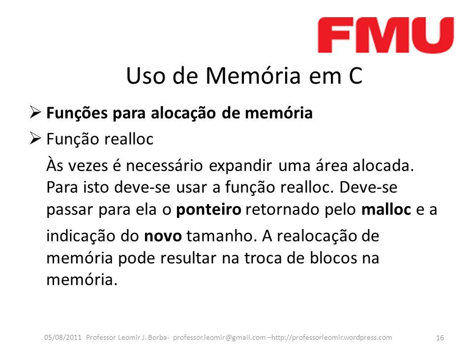 Uso de Memória em C Funções para alocação de memória Função realloc Às vezes é necessário expandir uma área alocada.