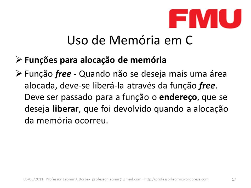 Uso de Memória em C Funções para alocação de memória Função free - Quando não se deseja mais uma área alocada, deve-se liberá-la através da função free.