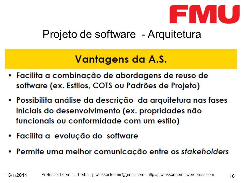 15/1/2014 Professor Leomir J. Borba- professor.leomir@gmail.com –http://professorleomir.wordpress.com 16 Projeto de software - Arquitetura