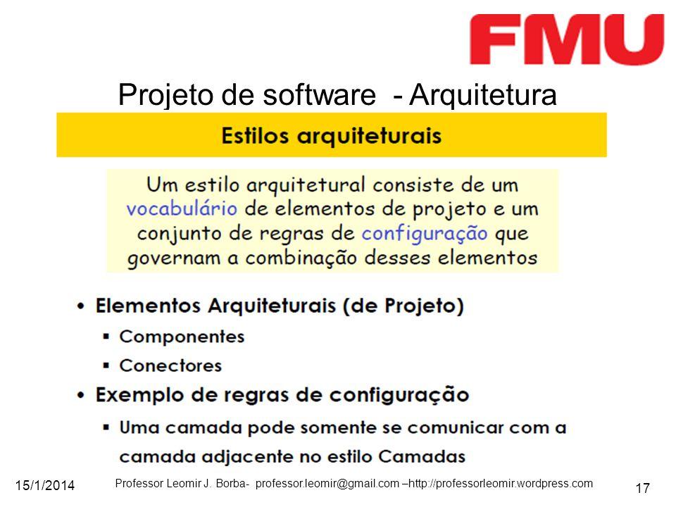 15/1/2014 Professor Leomir J. Borba- professor.leomir@gmail.com –http://professorleomir.wordpress.com 17 Projeto de software - Arquitetura