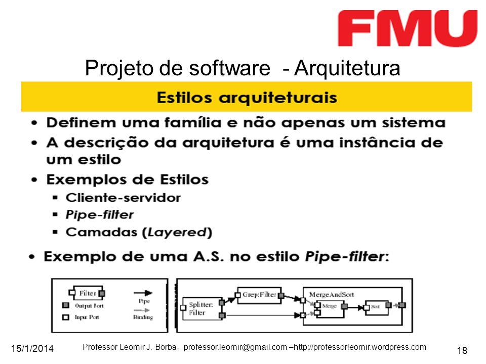 15/1/2014 Professor Leomir J. Borba- professor.leomir@gmail.com –http://professorleomir.wordpress.com 18 Projeto de software - Arquitetura