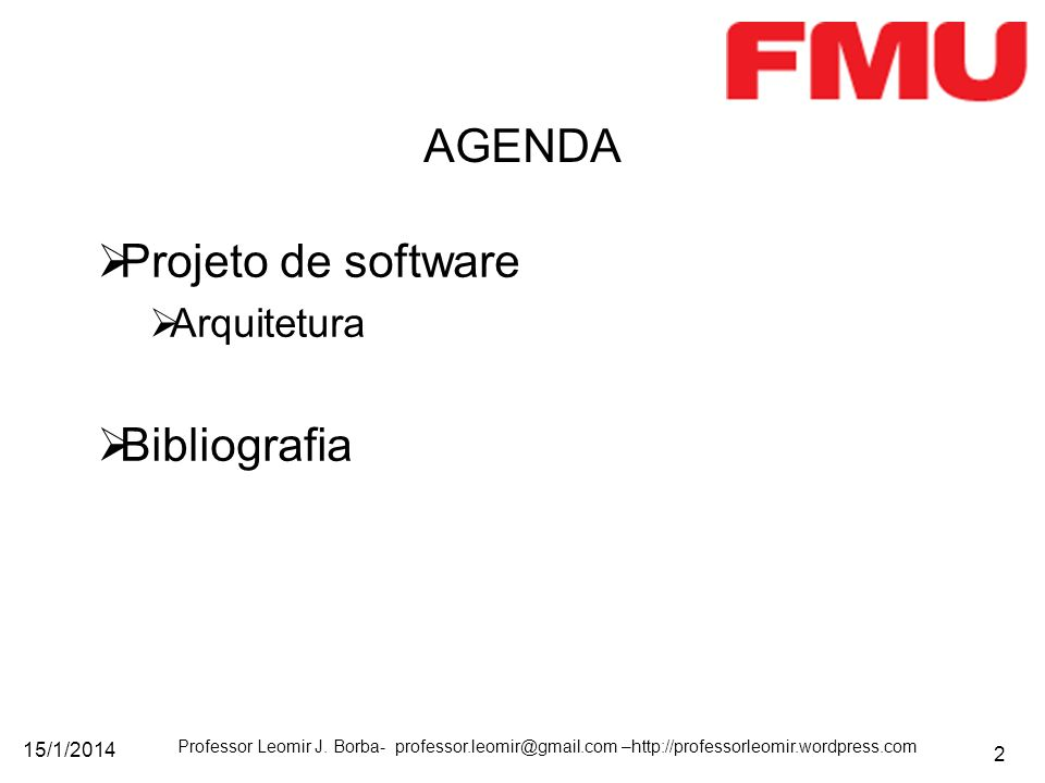 15/1/2014 Professor Leomir J. Borba- professor.leomir@gmail.com –http://professorleomir.wordpress.com 2 Projeto de software Arquitetura Bibliografia A