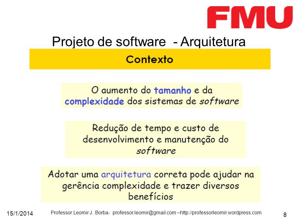 15/1/2014 Professor Leomir J. Borba- professor.leomir@gmail.com –http://professorleomir.wordpress.com 8 Projeto de software - Arquitetura