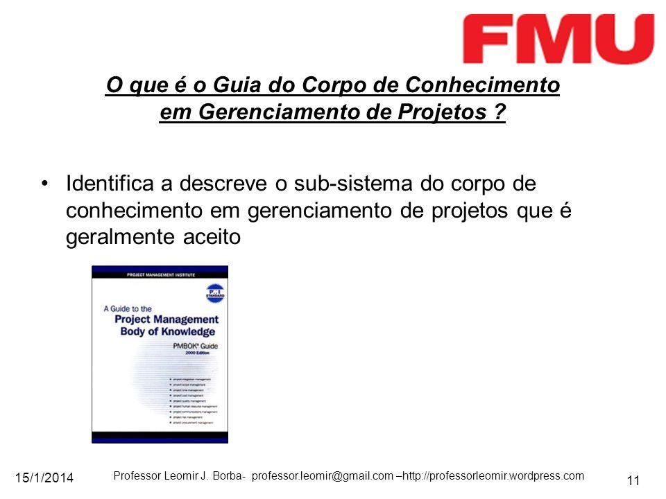 15/1/2014 Professor Leomir J. Borba- professor.leomir@gmail.com –http://professorleomir.wordpress.com 11 O que é o Guia do Corpo de Conhecimento em Ge