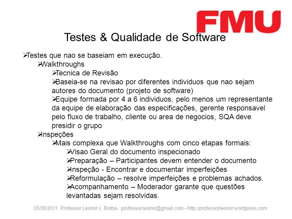 05/08/2011 Professor Leomir J. Borba- professor.leomir@gmail.com –http://professorleomir.wordpress.com Testes & Qualidade de Software Testes que nao s