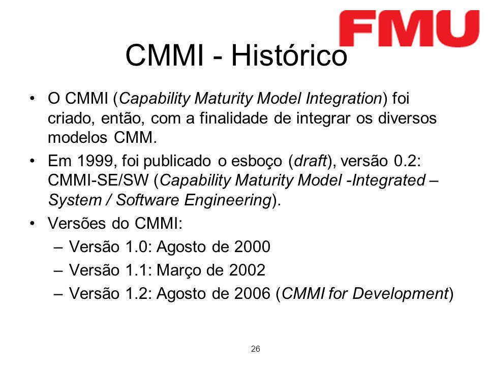 26 CMMI - Histórico O CMMI (Capability Maturity Model Integration) foi criado, então, com a finalidade de integrar os diversos modelos CMM. Em 1999, f