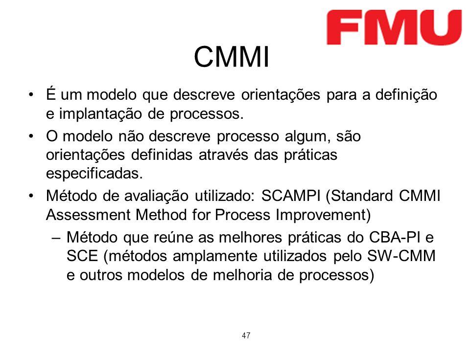 47 CMMI É um modelo que descreve orientações para a definição e implantação de processos. O modelo não descreve processo algum, são orientações defini