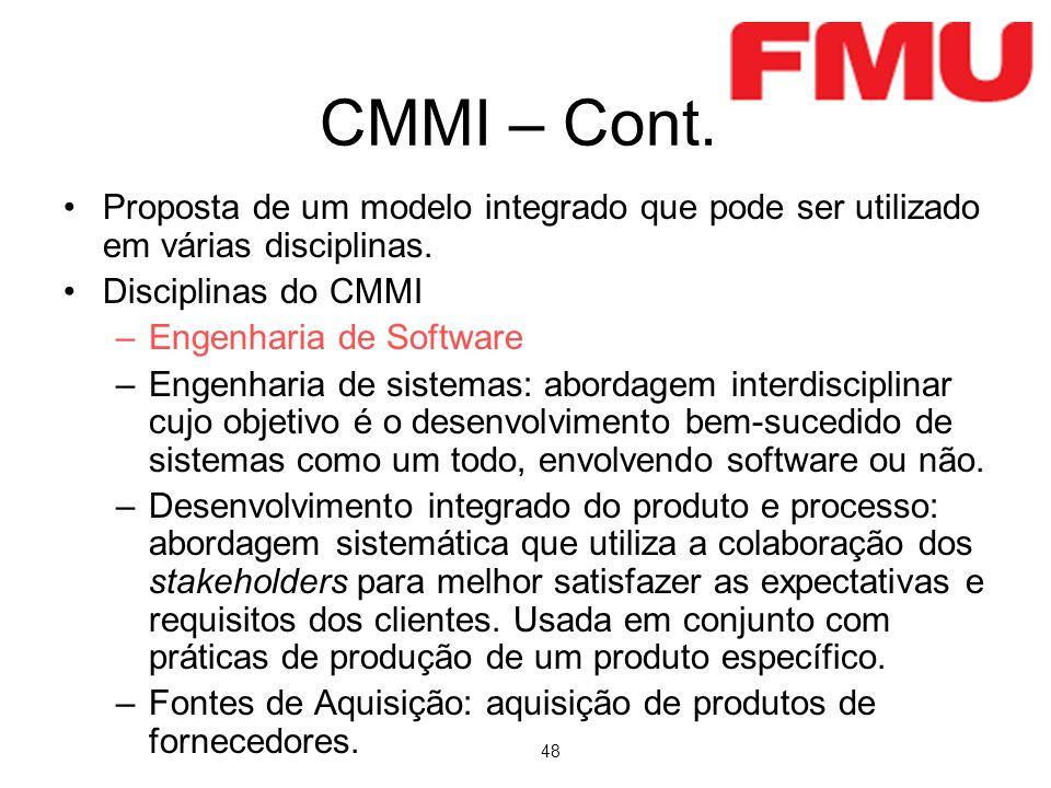 48 CMMI – Cont. Proposta de um modelo integrado que pode ser utilizado em várias disciplinas. Disciplinas do CMMI –Engenharia de Software –Engenharia