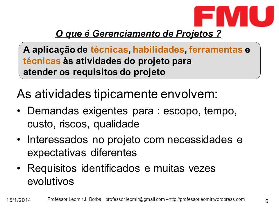 15/1/2014 Professor Leomir J. Borba- professor.leomir@gmail.com –http://professorleomir.wordpress.com 6 O que é Gerenciamento de Projetos ? A aplicaçã