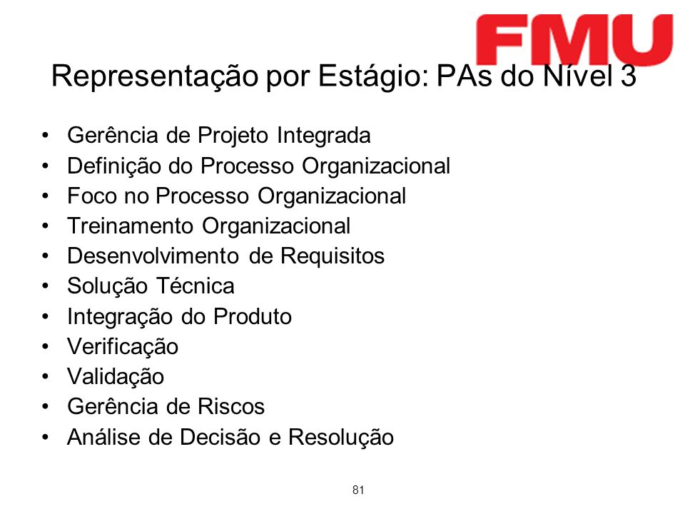 81 Representação por Estágio: PAs do Nível 3 Gerência de Projeto Integrada Definição do Processo Organizacional Foco no Processo Organizacional Treina