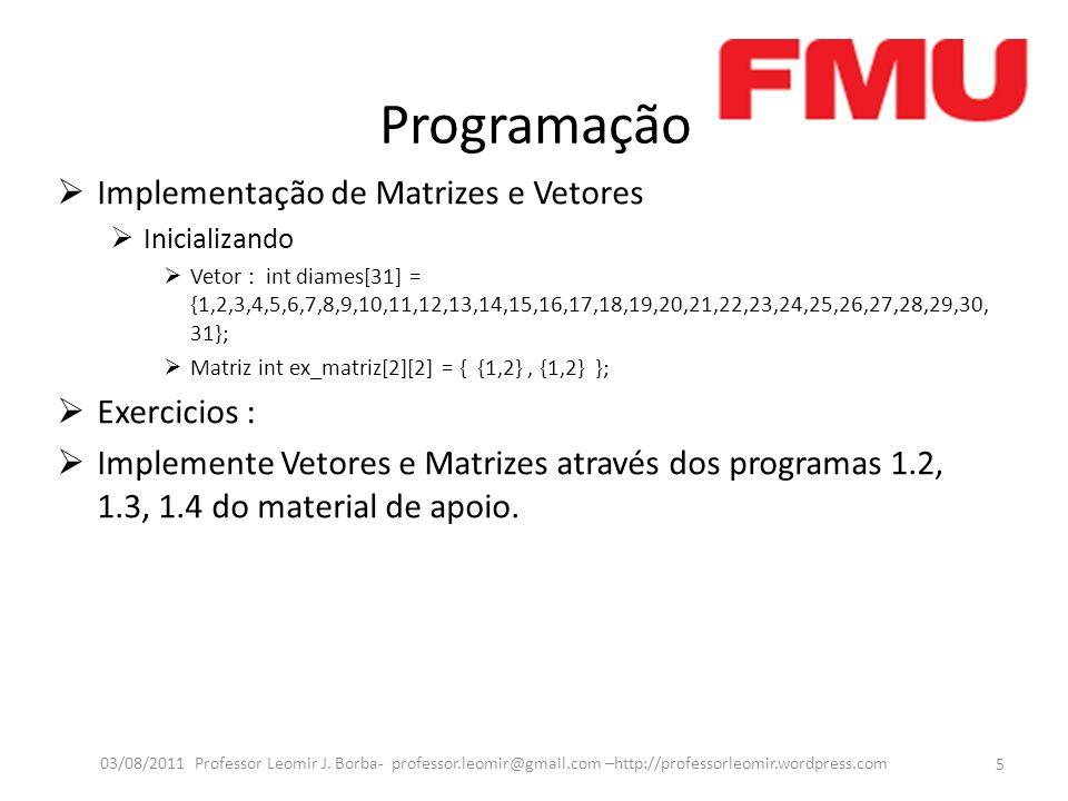 Programação Implementação de Matrizes e Vetores Inicializando Vetor : int diames[31] = {1,2,3,4,5,6,7,8,9,10,11,12,13,14,15,16,17,18,19,20,21,22,23,24