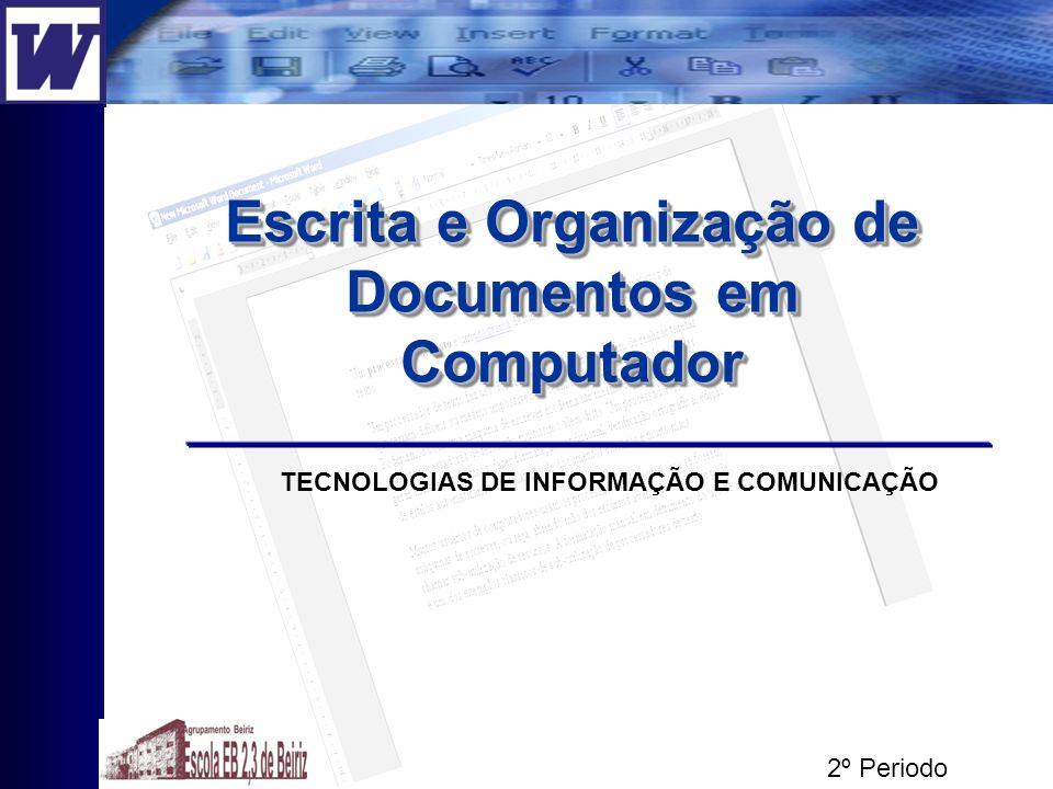 Escrita e Organização de Documentos em Computador Unidade 3 TECNOLOGIAS DE INFORMAÇÃO E COMUNICAÇÃO 2º Periodo