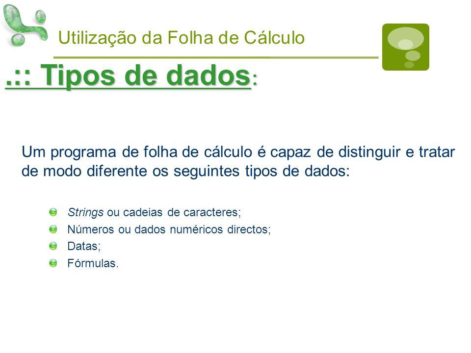 Utilização da Folha de Cálculo.:: Tipos de dados : Um programa de folha de cálculo é capaz de distinguir e tratar de modo diferente os seguintes tipos
