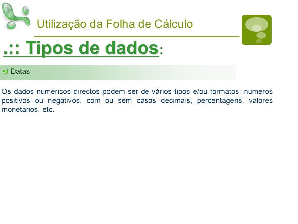 Utilização da Folha de Cálculo.:: Tipos de dados : Os dados numéricos directos podem ser de vários tipos e/ou formatos: números positivos ou negativos