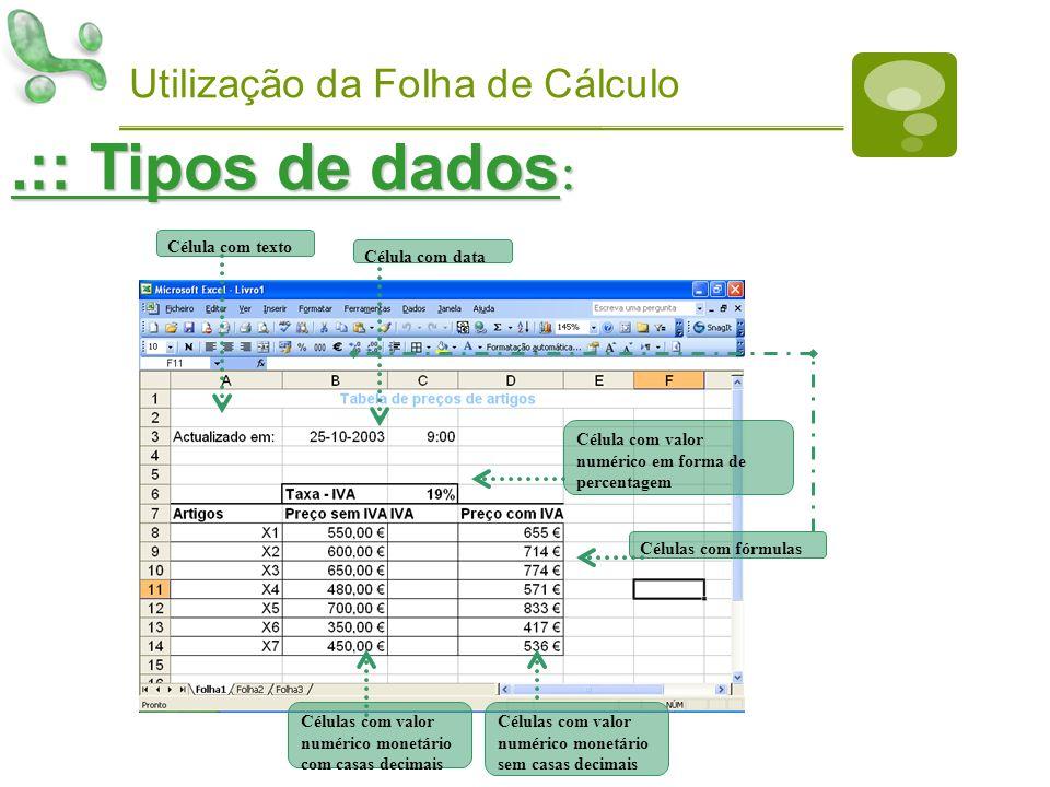 Utilização da Folha de Cálculo.:: Tipos de dados : Célula com texto Célula com data Células com valor numérico monetário sem casas decimais Células co