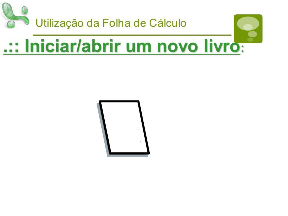 Utilização da Folha de Cálculo.:: Iniciar/abrir um novo livro :