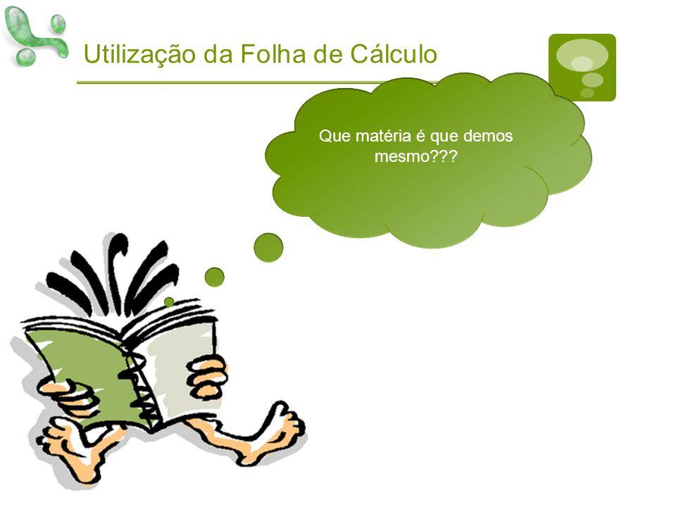 Utilização da Folha de Cálculo Que matéria é que demos mesmo???