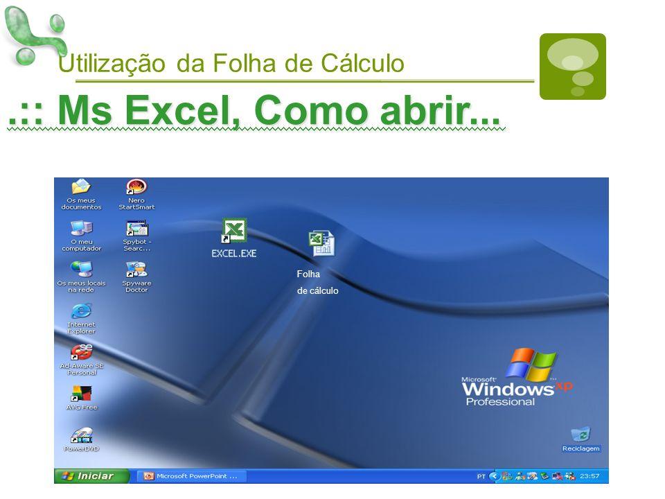 Utilização da Folha de Cálculo Folha de cálculo.:: Ms Excel, Como abrir...