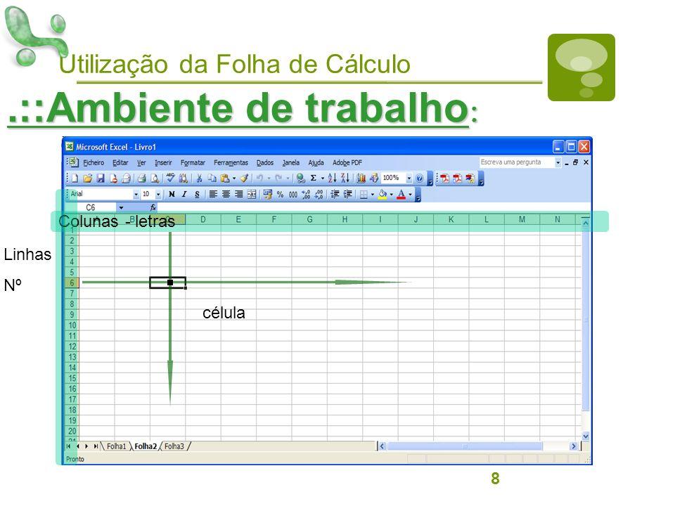 Utilização da Folha de Cálculo.::Ambiente de trabalho : 8 Colunas - letras LinhasNº célula
