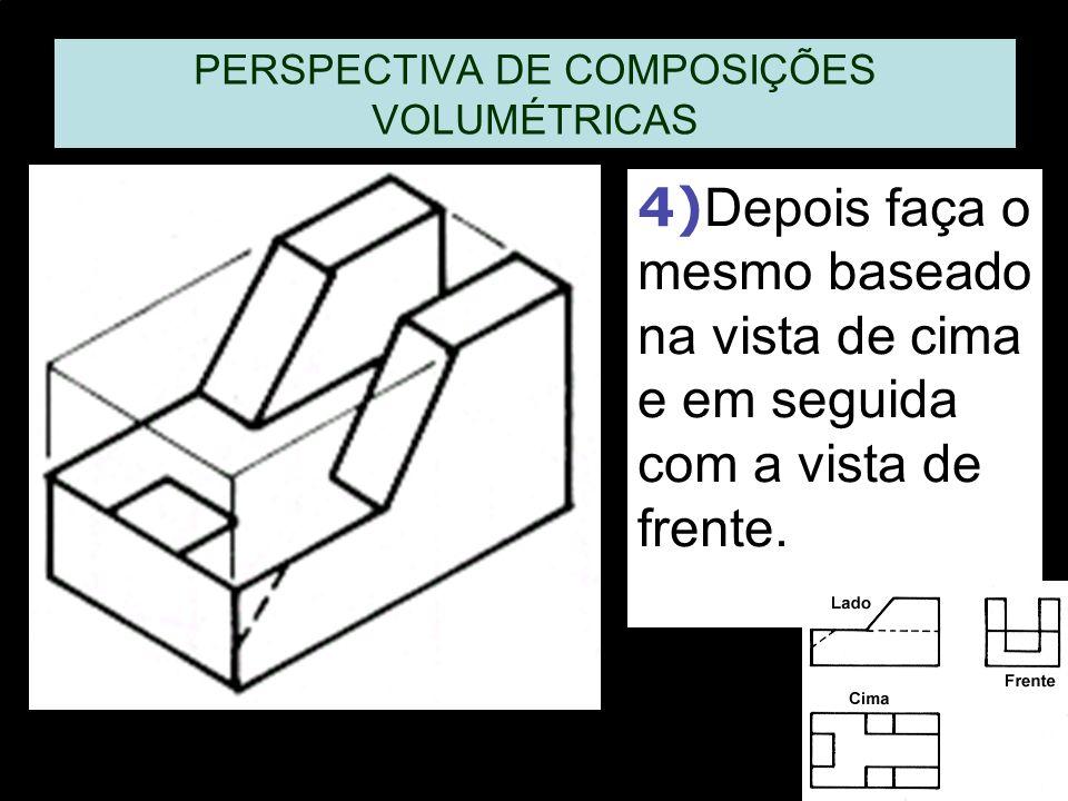 PERSPECTIVA DE COMPOSIÇÕES VOLUMÉTRICAS 4) Depois faça o mesmo baseado na vista de cima e em seguida com a vista de frente.