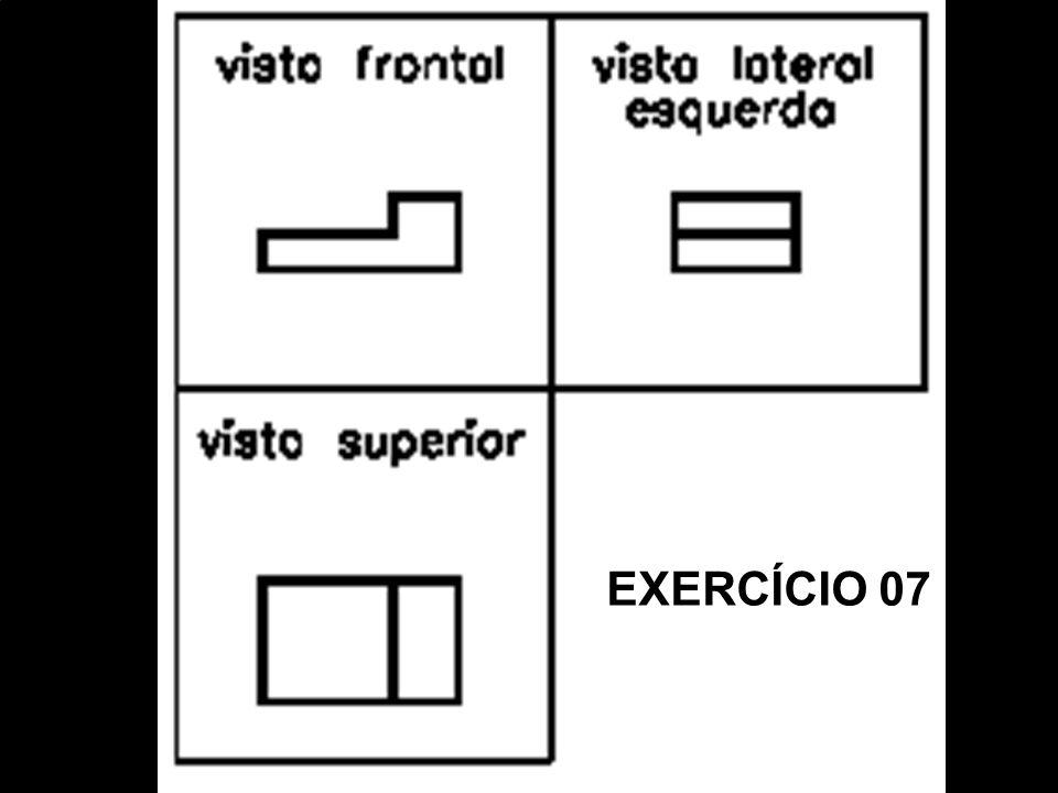 Vista FrontalVista SuperiorVista Lat. EsquerdaPerspectiva Isométrica. EXERCÍCIO 07