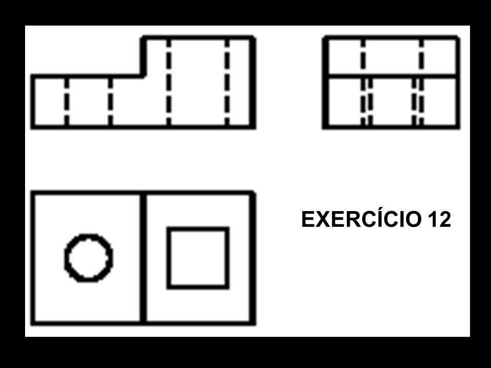 Vista FrontalVista SuperiorVista Lat. EsquerdaPerspectiva Isométrica. EXERCÍCIO 12