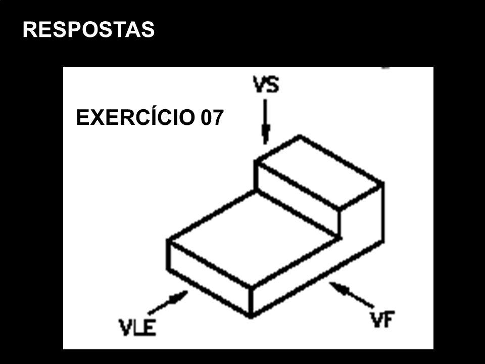 Vista FrontalVista SuperiorVista Lat. EsquerdaPerspectiva Isométrica. RESPOSTAS EXERCÍCIO 07