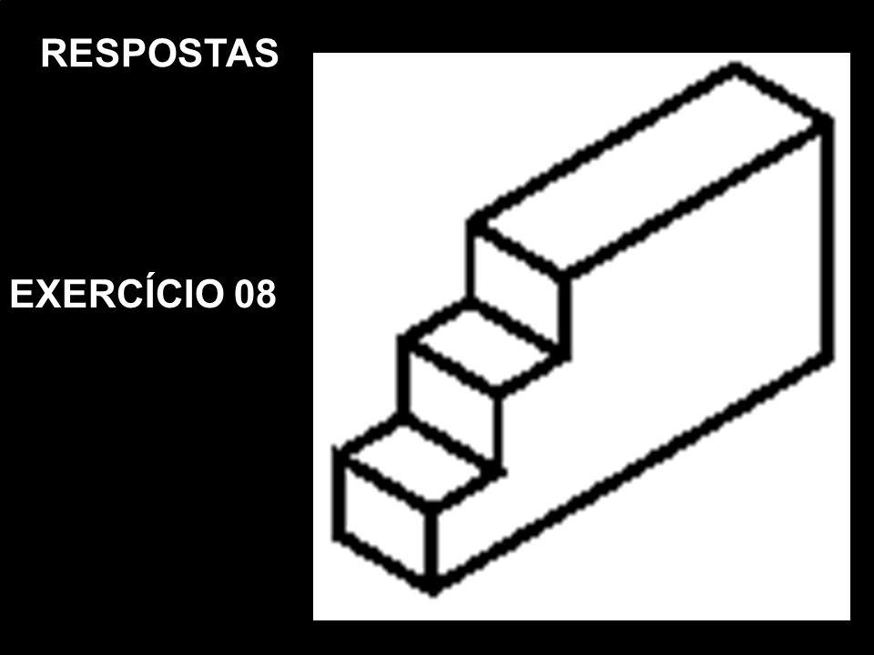 Vista FrontalVista SuperiorVista Lat. EsquerdaPerspectiva Isométrica RESPOSTAS EXERCÍCIO 08