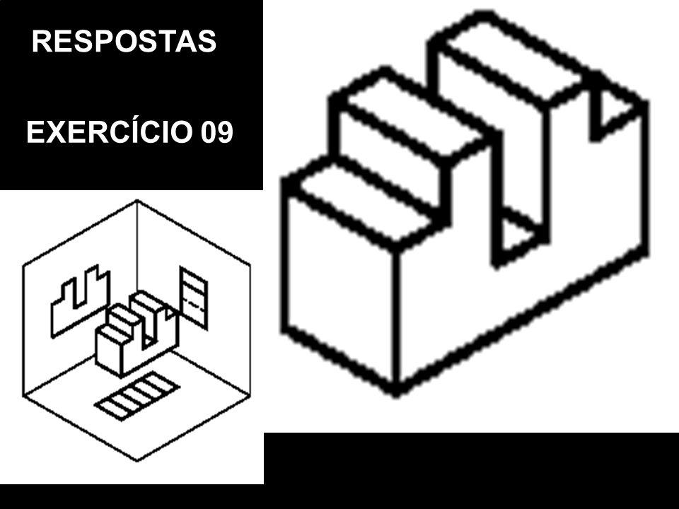 Vista FrontalVista SuperiorVista Lat. EsquerdaPerspectiva Isométrica RESPOSTAS EXERCÍCIO 09